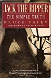 Jack the Ripper:  The Simple Truth