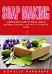 Soap Making: A Beginner's Guide to Ea...