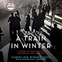 A Train in Winter: An Extraordinary Story of Women, Friendship, and Resistance in Occupied France (       UNABRIDGED) by Caroline Moorehead Narrated by Wanda McCaddon