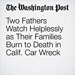 Two Fathers Watch Helplessly as Their Families Burn to Death in Calif. Car Wreck | Travis M. Andrews