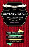 Image of The Adventures of Huckleberry Finn: By Mark Twain & Illustrated (An Audiobook Free!)