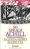So sprach Achill: Die Ilias nacherzählt von Alessandro Baricco
