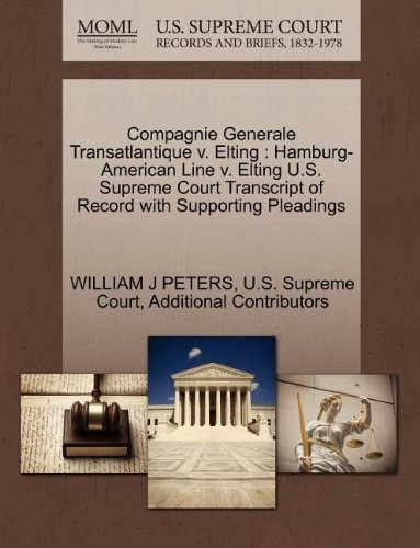 Compagnie Generale Transatlantique v. Elting: Hamburg-American Line v. Elting U.S. Supreme Court Transcript of Record with Supporting Pleadings