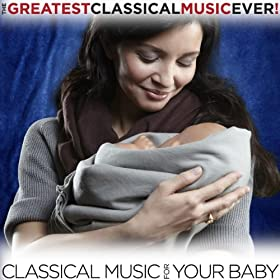 The Greatest Classical Music Ever! - Classical for Your Baby
