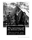 The expressman and the detective (1874). By: Allan Pinkerton  (Original Version): Detective and mystery stories