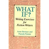 What If?: Writing Exercises for Fiction Writersby Anne Bernays