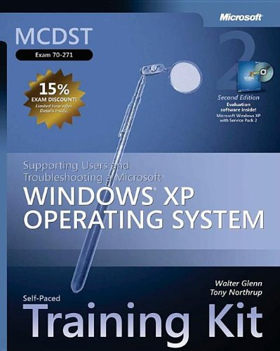 Mcdst Self-Paced Training Kit (Exam 70-271): Supporting Users And Troubleshooting A Microsoft® Windows® Xp Operating System: Supporting Users And ... System (Microsoft Press Training Kit)