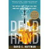 The Dead Hand: The Untold Story of the Cold War Arms Race and its Dangerous Legacy ~ David E. Hoffman