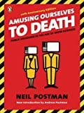 Amusing Ourselves to Death: Public Discourse in the Age of Show Business by Neil Postman