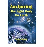 img - for [Anchoring the Light Body on Earth] (By: Nada-Yolanda) [published: March, 2010] book / textbook / text book
