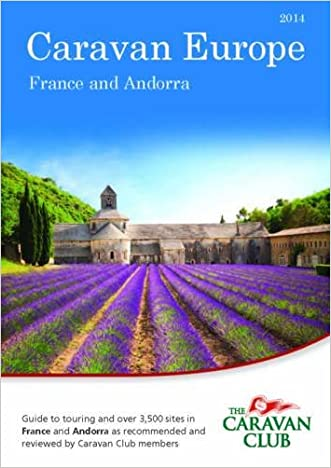 Caravan Europe Guide to Sites and Touring in France 2014: Over 3500 Sites in France and Andorra as Recommended by Caravan Club Members