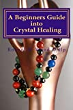 img - for A Beginners Guide into Crystal Healing: Exploring the Mystical World of Gemstones & Crystals ('Power for Life) (Volume 14) book / textbook / text book