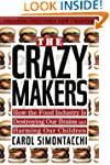 The Crazy Makers: How the Food Indust...