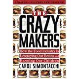 The Crazy Makers: How the Food Industry Is Destroying Our Brains and Harming Our Children ~ Carol N. Simontacchi