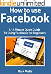 How to Facebook:  A 15 Minute Quick G...