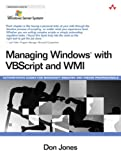 Managing Windows® with VBScript and WMI (Microsoft Windows Server System Series)