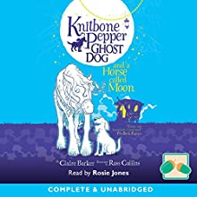 Knitbone Pepper Ghost Dog and a Horse Called Moon Audiobook by Claire Barker Narrated by Rosie Jones