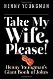 Take My Wife, Please!: Henny Youngman's Giant Book of Jokes