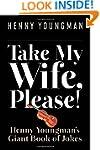 Take My Wife, Please!: Henny Youngman...