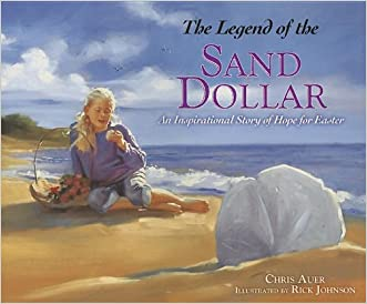 The Legend of the Sand Dollar: An Inspirational Story of Hope for Easter written by Chris Auer