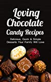 Loving Chocolate Candy Recipes: Delicious, Quick & Simple Desserts Your Family Will Love