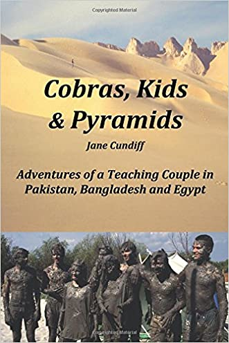 Cobras, Kids And Pyramids: Adventures of a Teaching Couple in Pakistan, Bangladesh and Egypt