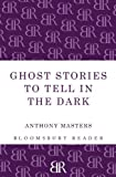 Ghost Stories To Tell In The Dark (1448205018) by Masters, Anthony