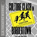 Culture Clash in Bordertown  by Culture Clash Narrated by Full Cast