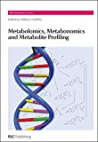 Metabolomics, Metabonomics and Metabolite Profiling: RSC (RSC Biomolecular Sciences)