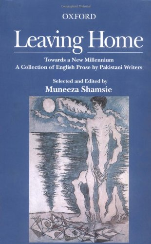 Leaving Home: Towards a New Millennium: A Collection of English Prose by Pakistani Writers