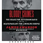 Bloody Crimes: The Chase for Jefferson Davis and the Death Pageant for Lincoln's Corpse | James L. Swanson
