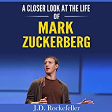 A Closer Look at the Life of Mark Zuckerberg: J.D. Rockefeller's Book Club Audiobook by J.D. Rockefeller Narrated by Larry Terpening