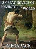 3 Great Prehistoric World Novels: Megapack