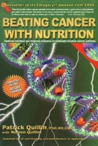 Beating Cancer With Nutrition: Optimal Nutrition Can Improve The Outcome In Medically-Treated Cancer Patients By Patrick Quillin 4Rev Edition (2005)