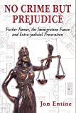 No Crime But Prejudice (Fischer Homes, the Immigration Fiasco, and Extra-judicial Prosecution)
