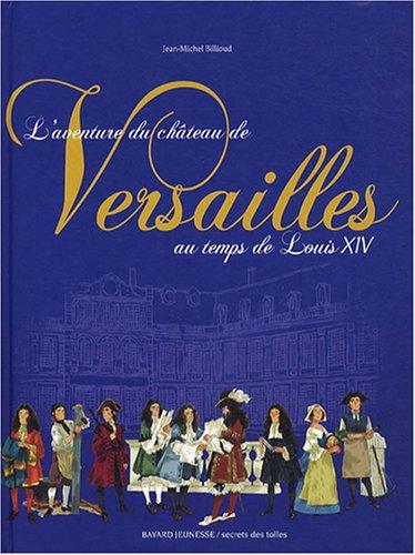 L'aventure du château de Versailles au temps de Louis XIV