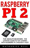 Raspberry Pi 2: For Absolute Beginners - The Ultimate Guide To Get Started With Raspberry Pi 2 Master It Fast! (Raspberry...