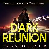 Dark Reunion, Book 1: Bruce Hutchinson Crime Series