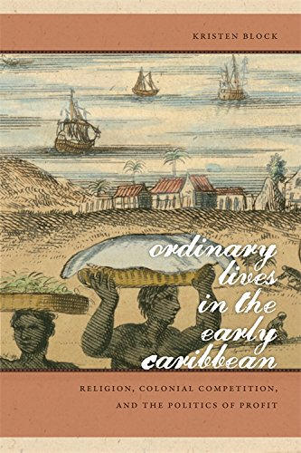 Ordinary Lives in the Early Caribbean: Religion, Colonial Competition and the Politics of Profit (Early American Places)
