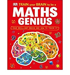 [Train Your Brain to be a Maths Genius] [by: Dorling Kindersley Publishers Ltd]