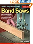 New Complete Guide to Band Saws: Ever...