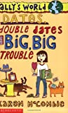 Dates, Double Dates and Big, Big Trouble (Ally's World: 2)
