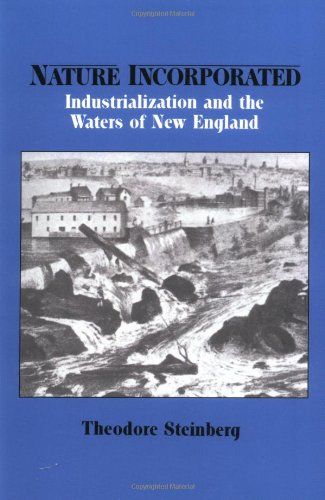 Nature Incorporated: Industrialization and the Waters of New England (Studies in Environment and History)