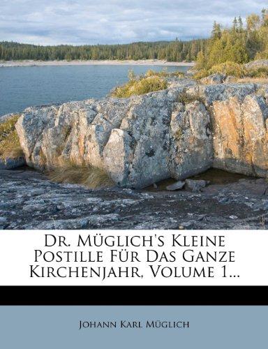 Dr. Müglich's Kleine Postille Für Das Ganze Kirchenjahr, Volume 1...