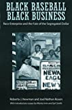 img - for Black Baseball, Black Business: Race Enterprise and the Fate of the Segregated Dollar by Roberta J. Newman (2015-07-21) book / textbook / text book