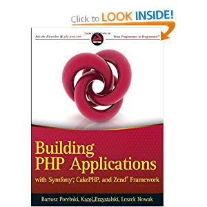 Building PHP Applications with Symfony, CakePHP, and Zend Framework: Building Applications with Symfony, CakePHP, and Zend Frameworks