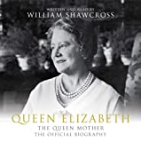 William Shawcross Queen Elizabeth the Queen Mother: The Official Biography