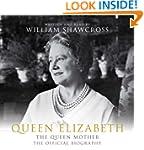Queen Elizabeth the Queen Mother: The...
