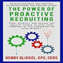The Power of Proactive Recruiting (       UNABRIDGED) by Henry Glickel Narrated by Gail Scott-Key