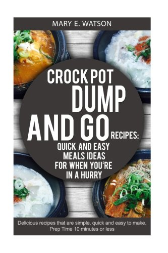 CROCK POT Dump and Go Recipies:: Quick and Easy Meals Ideas for When You're In a Hurry (Slow Cooker Recipie Books compare prices)